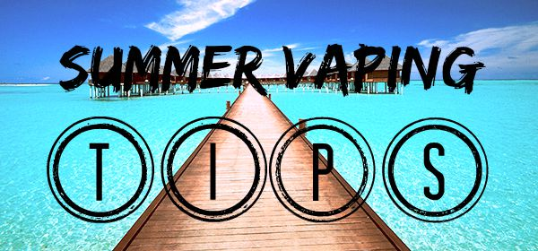 summer-vaping-tips
